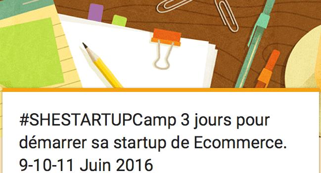 #SHESTARTUPCamp 3 jours pour démarrer sa startup de Ecommerce. 9-10-11 Juin 2016