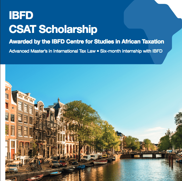 IBFD CSAT Scholarship Awarded by the IBFD Centre for Studies in African Taxation Advanced Master's in International Tax Law • Six-month internship with IBFD